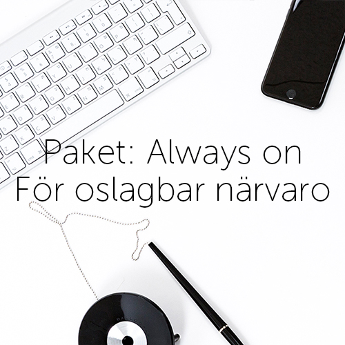 Paket: Always on - För oslagbar närvaro
